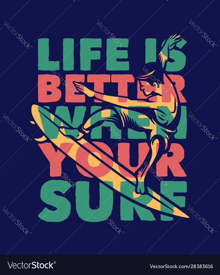 Life is better when your surf surfing quote
