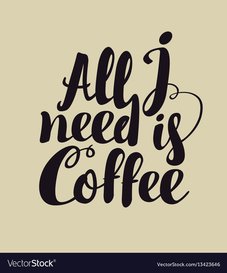 Hand lettering inscription all i need is coffee