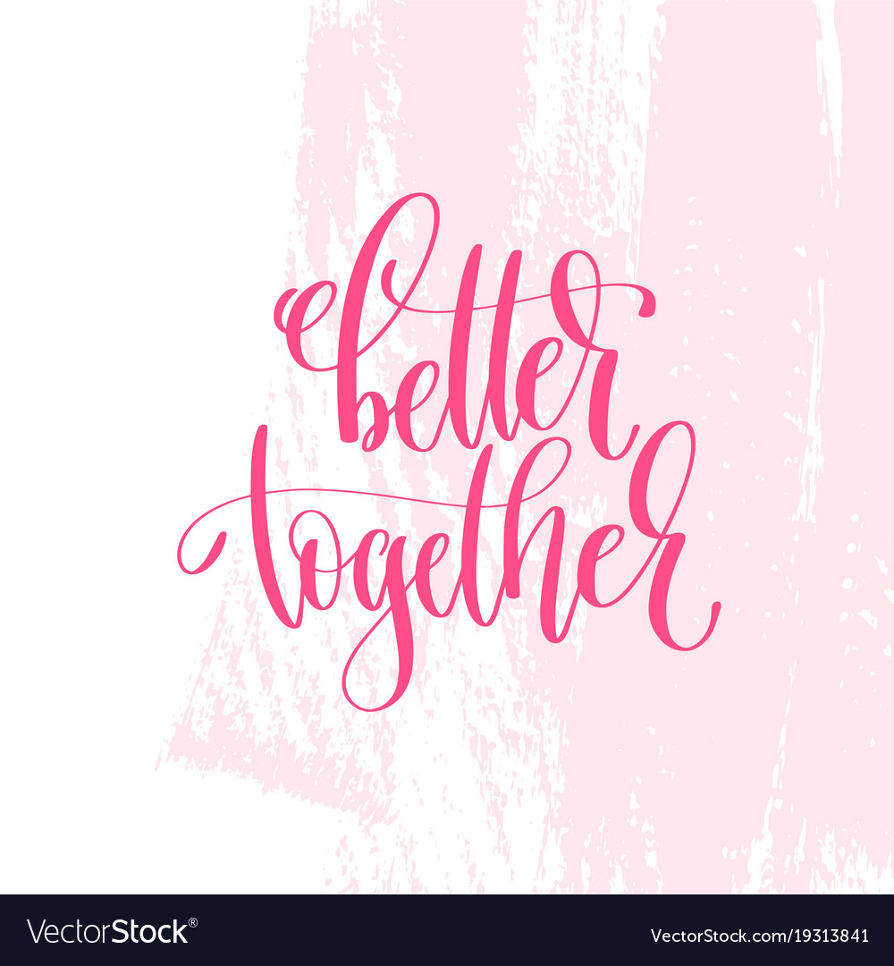 better together hand lettering inscription text vector image