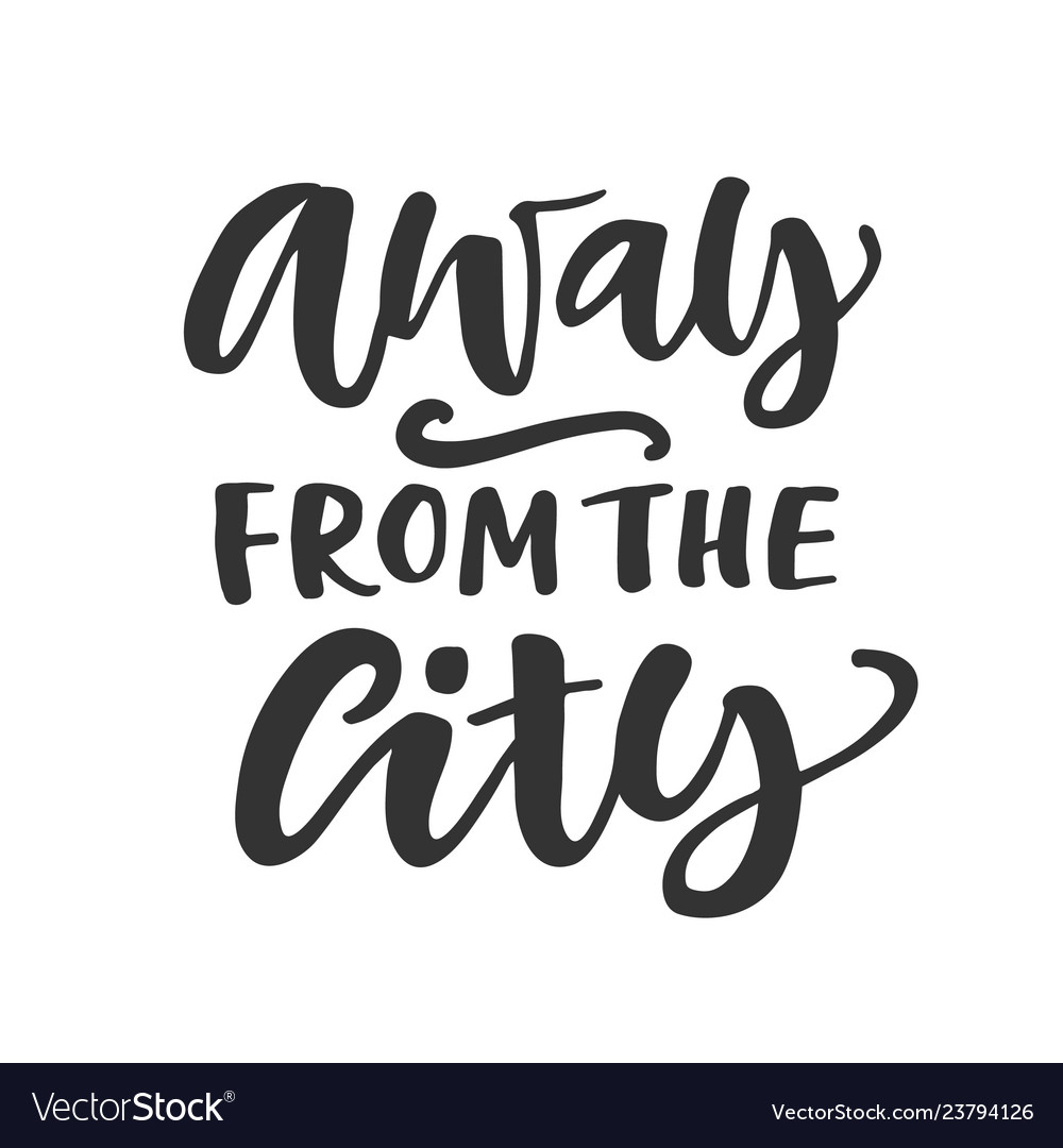 Away from the city hand written lettering quote