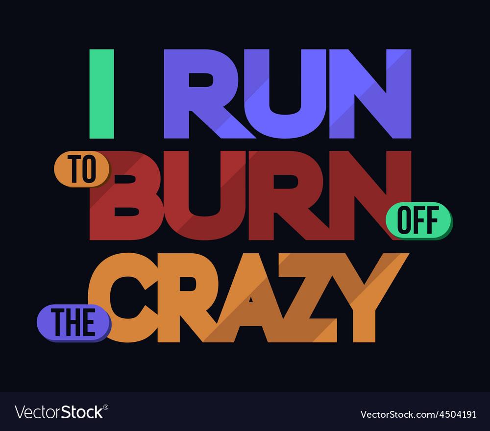 I Run To Burn Off Crazy T-shirt Typography