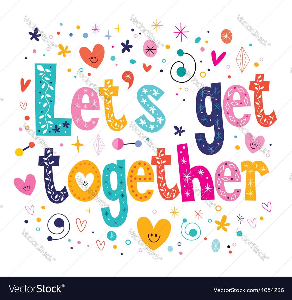 lets get together royalty free vector image vectorstock