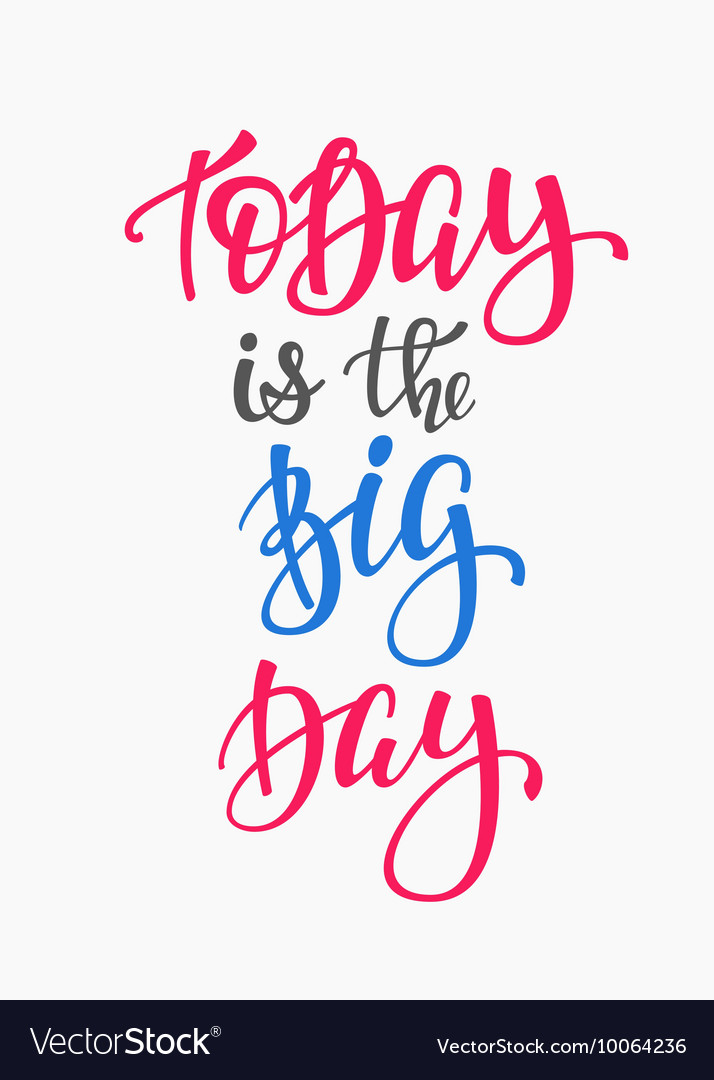 Today Is The Big Day Quote Typography Royalty Free Vector
