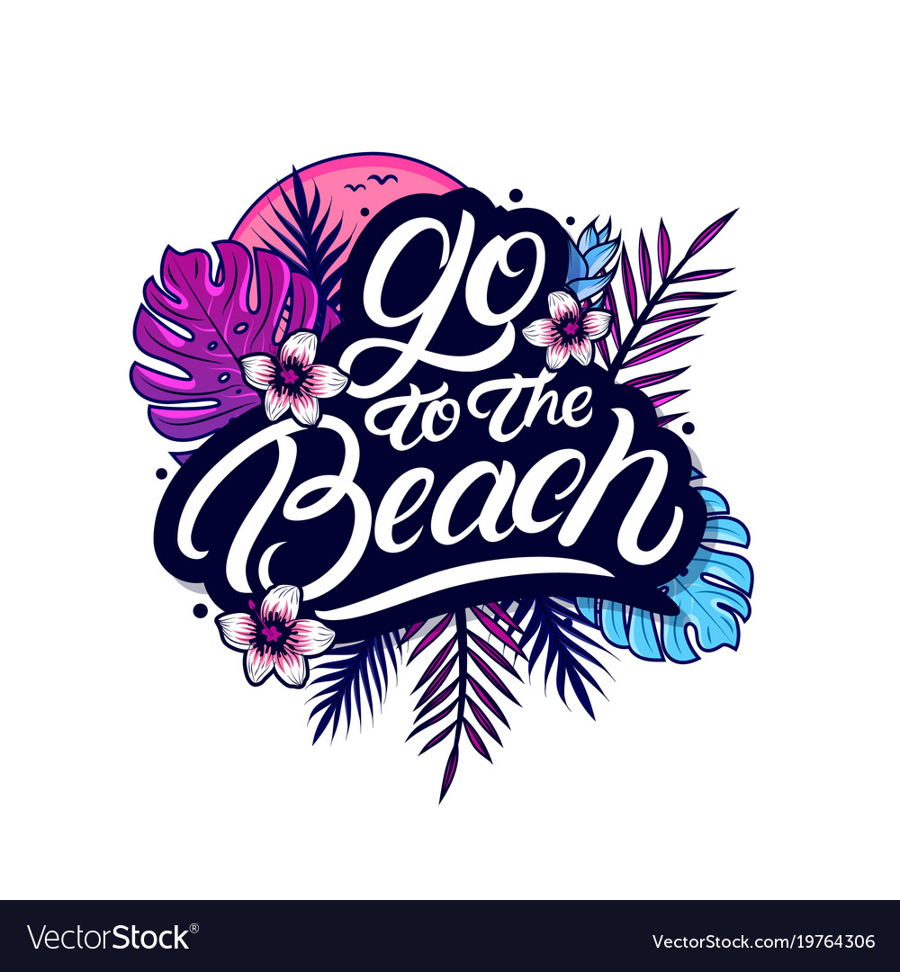 Go to the beach hand written lettering vector image
