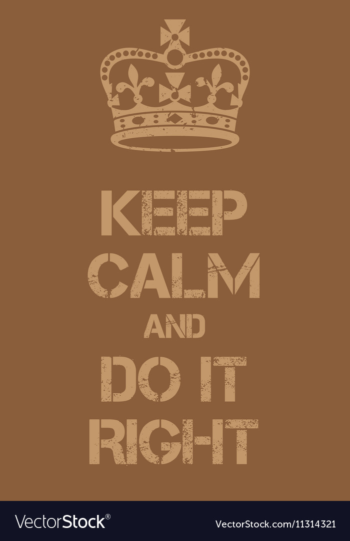 Keep Calm And Do It Right Poster Royalty Free Vector Image