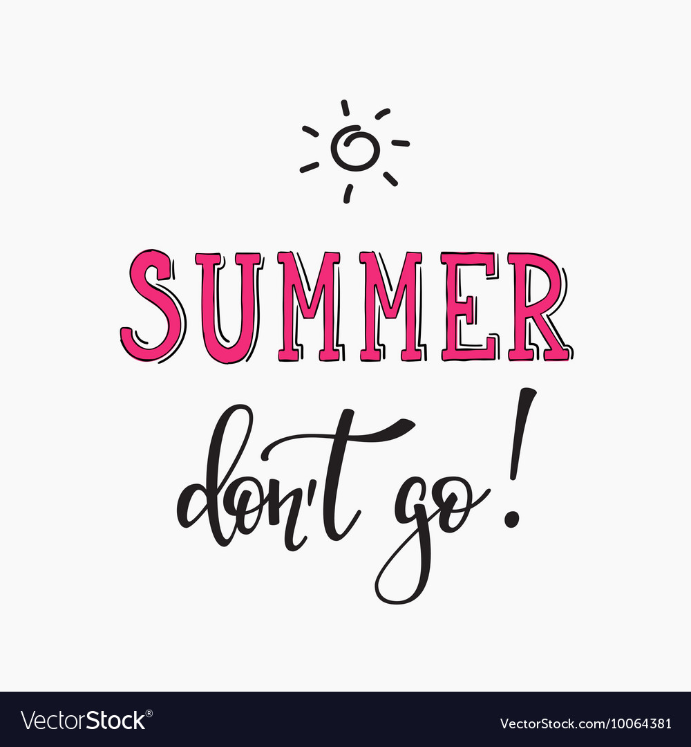 Summer dont go quotes lettering