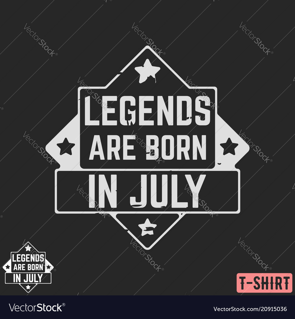 Legends are born in july vintage t-shirt stamp