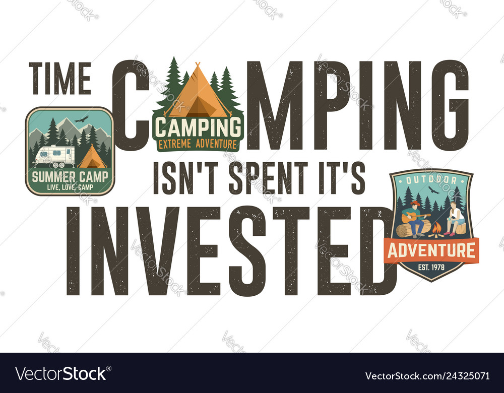 Time camping isn t spent it s invested design for