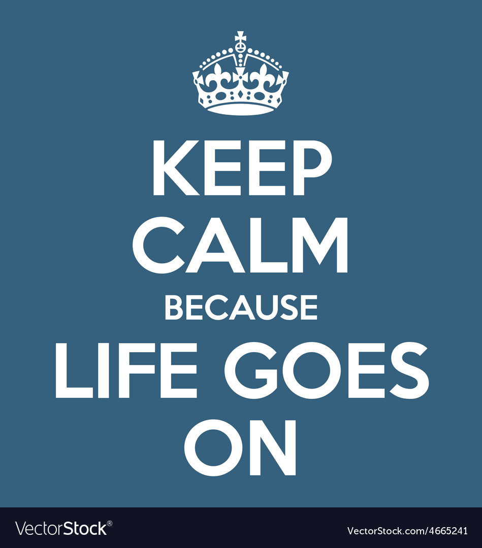 Keep Calm And Life Goes On Poster Quote Royalty Free Vector