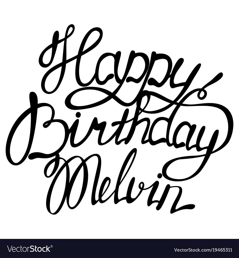 Happy birthday melvin name lettering