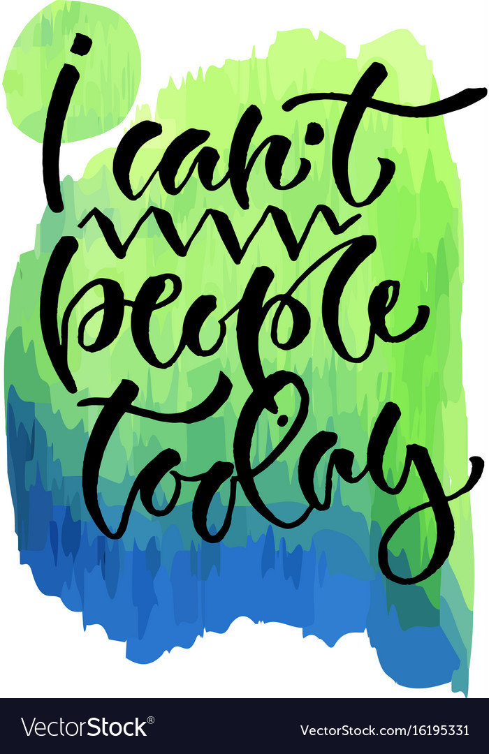 I cant people today hand lettering modern hand vector image