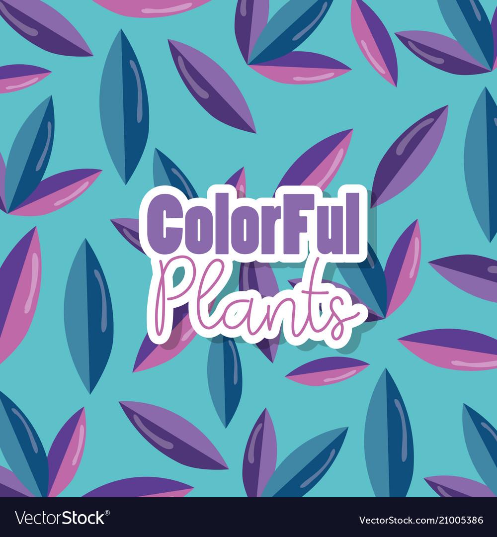 Colorful plants design