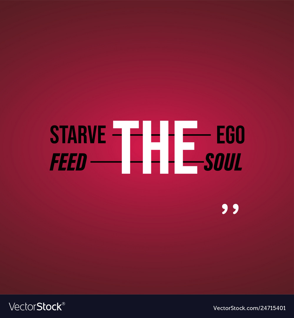 starve the ego feed the soul motivation quote vector image