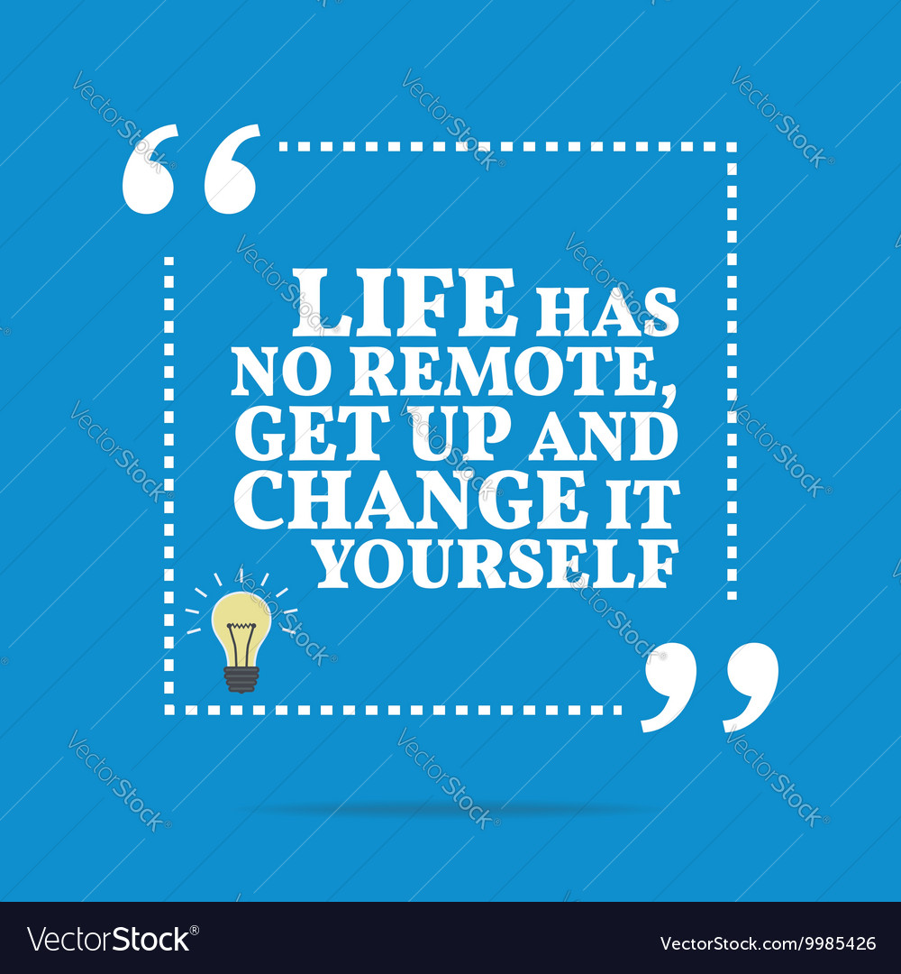Inspirational motivational quote Life has no