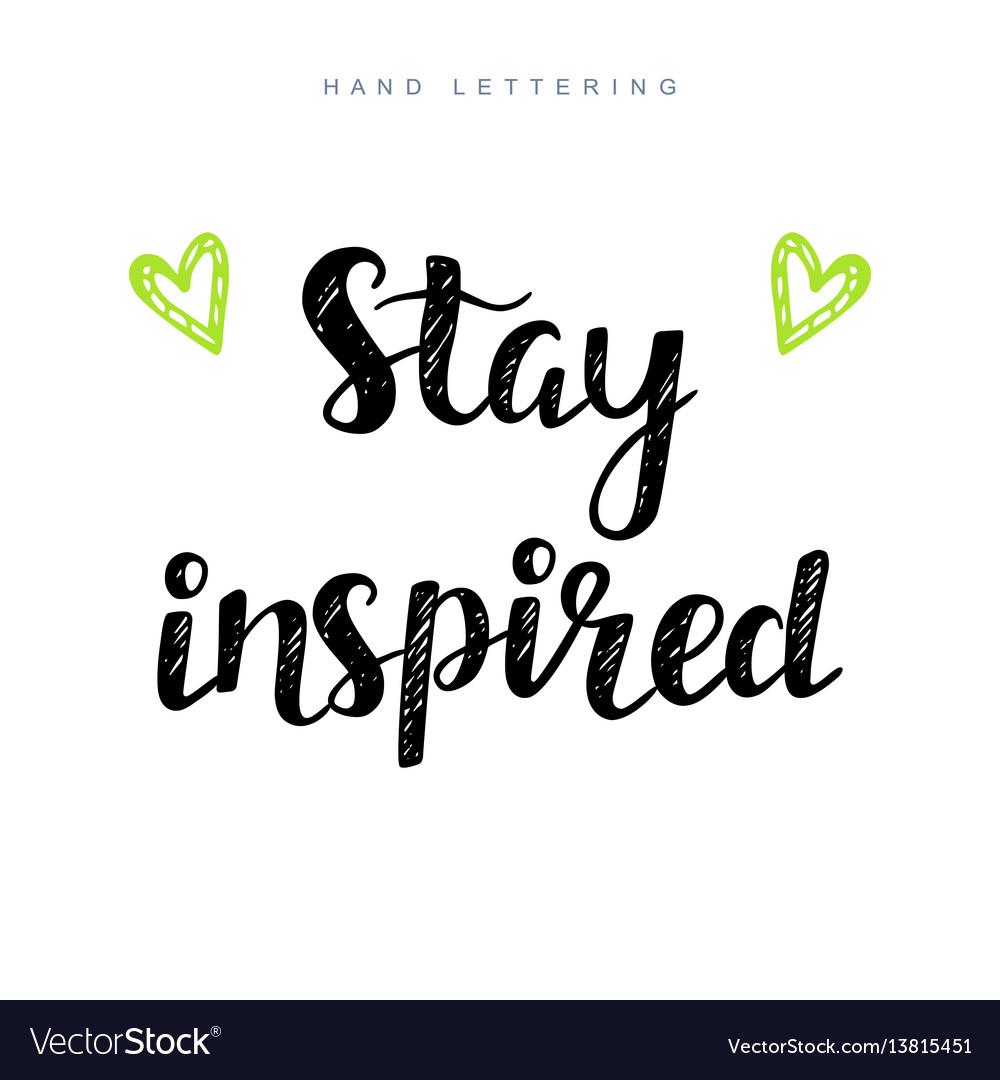Stay inspired inspirational motivational phrase