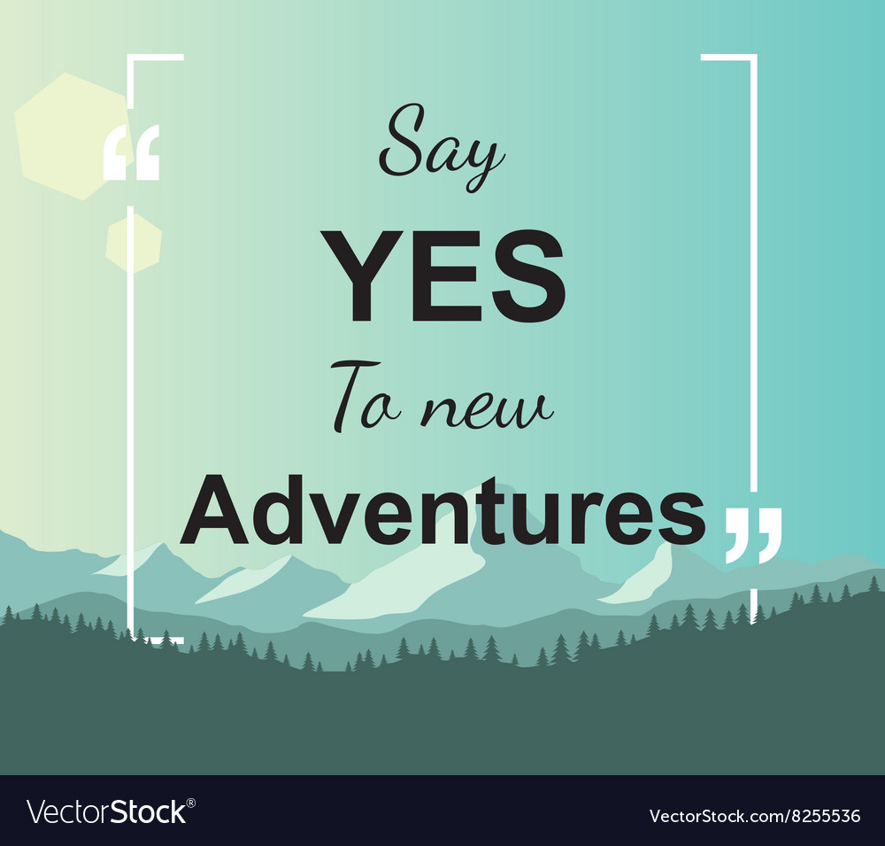 Quote - Say yes to new adventures