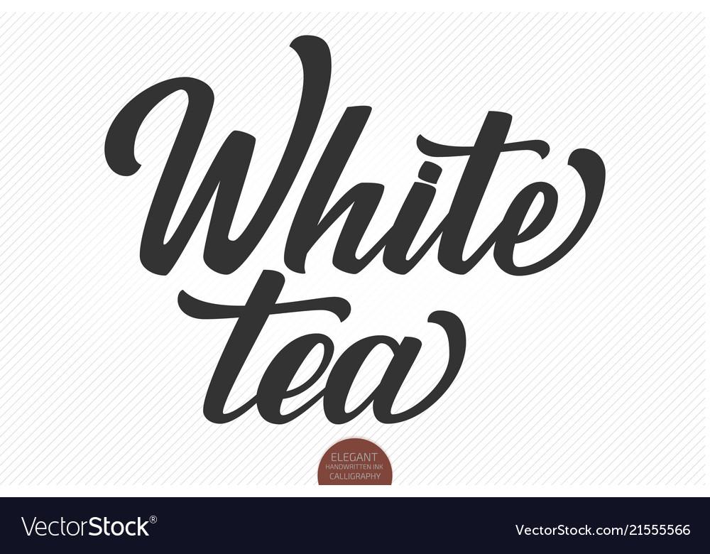 Hand drawn lettering white tea elegant