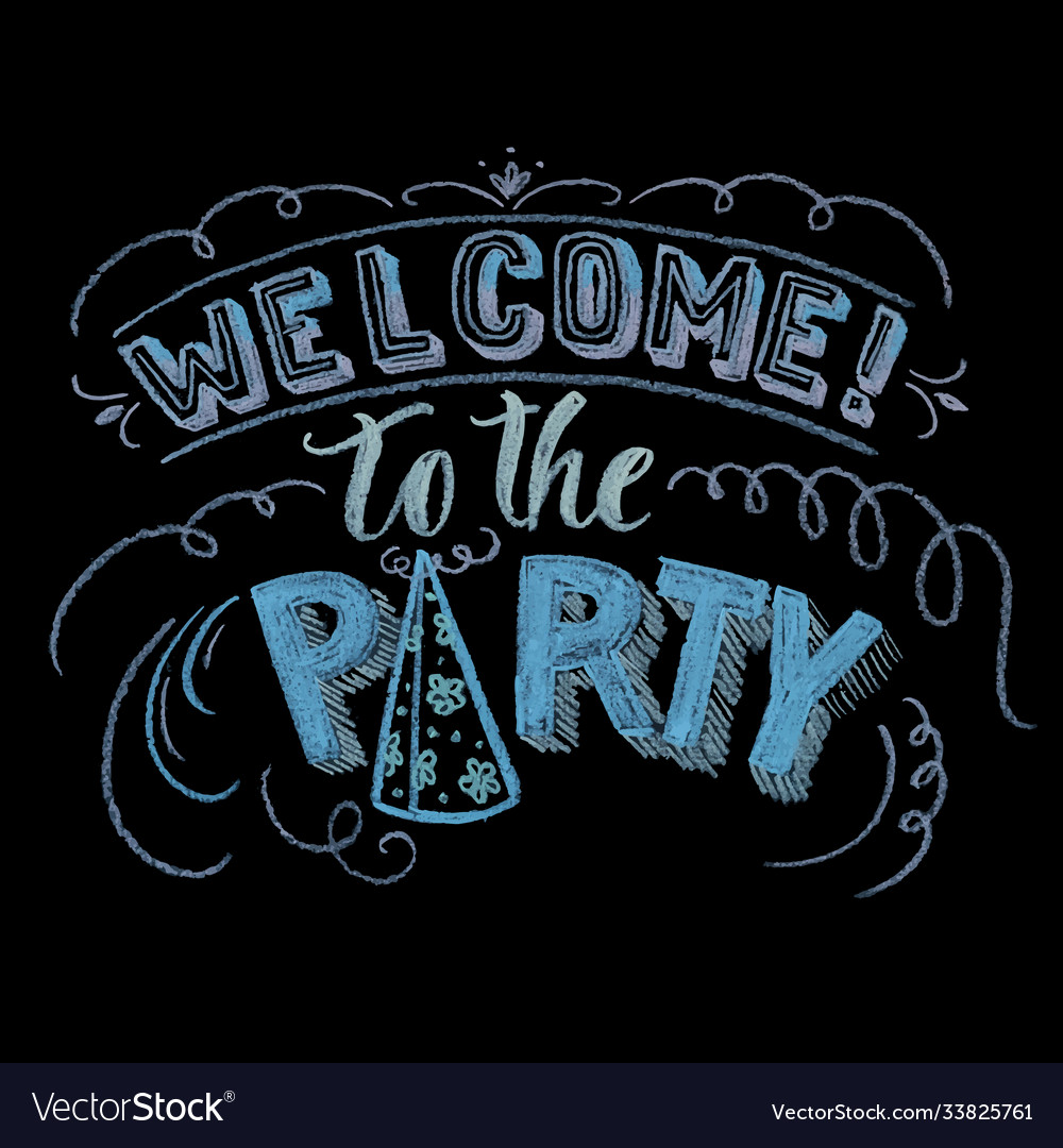 Hand drawn chalk lettering welcome to party