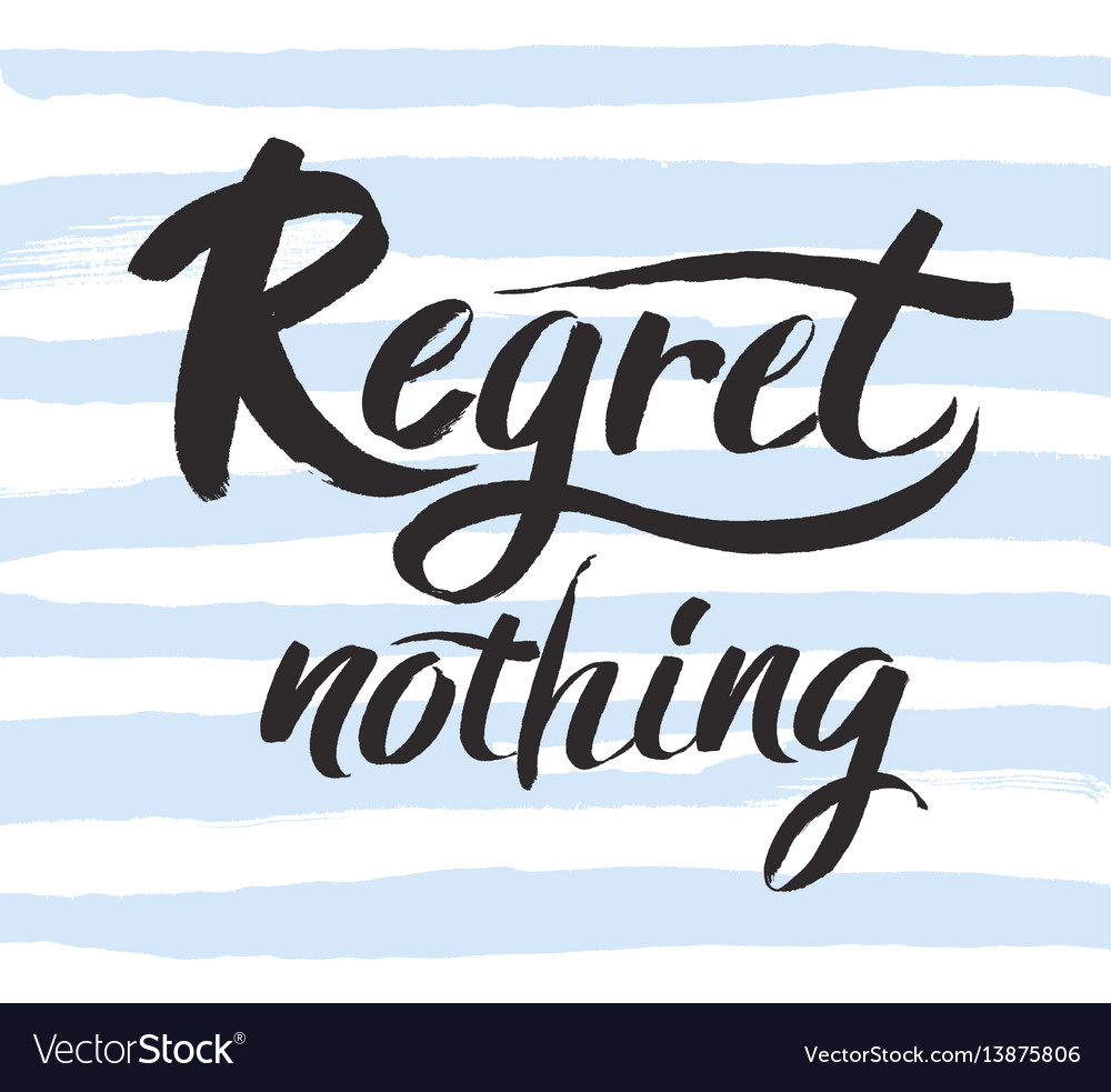 Regret nothing - inspirational quote typography vector image