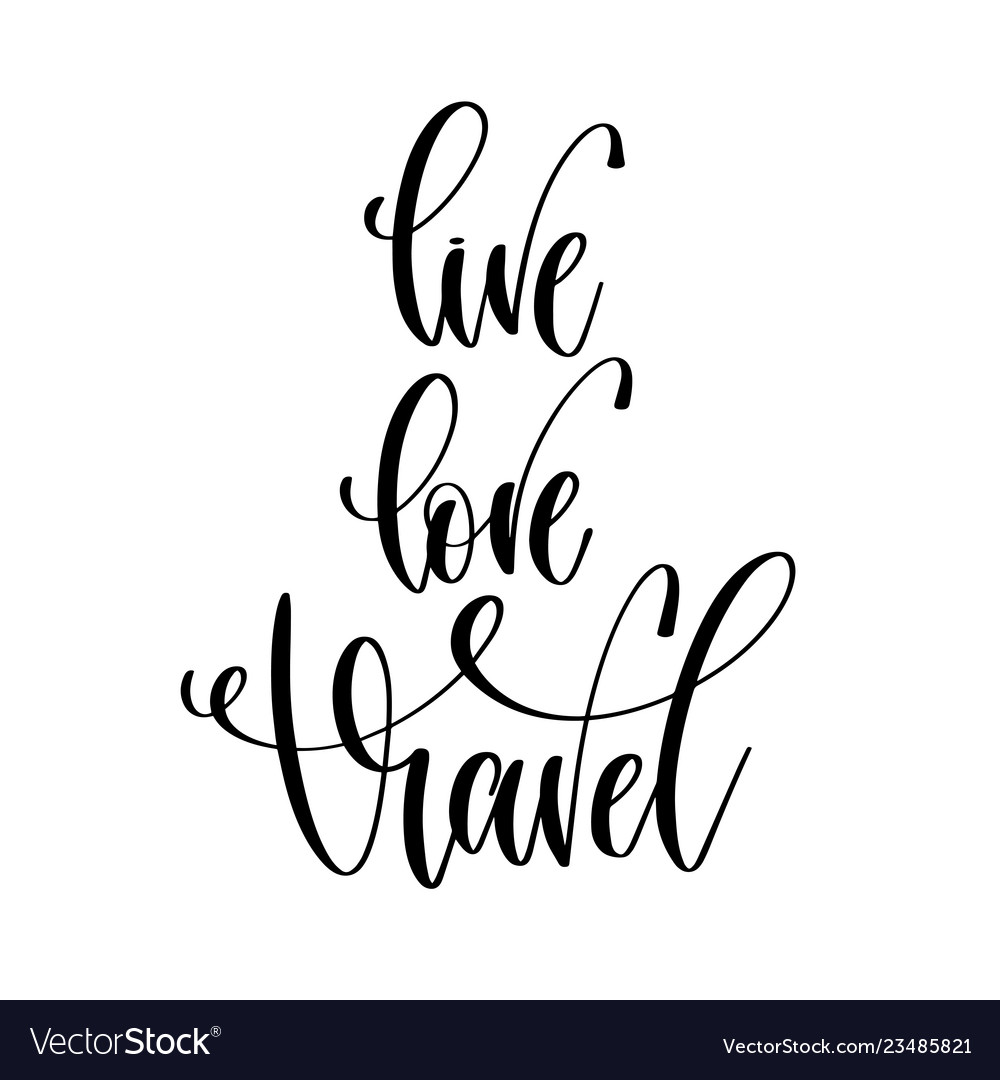 Live love travel - hand lettering text positive