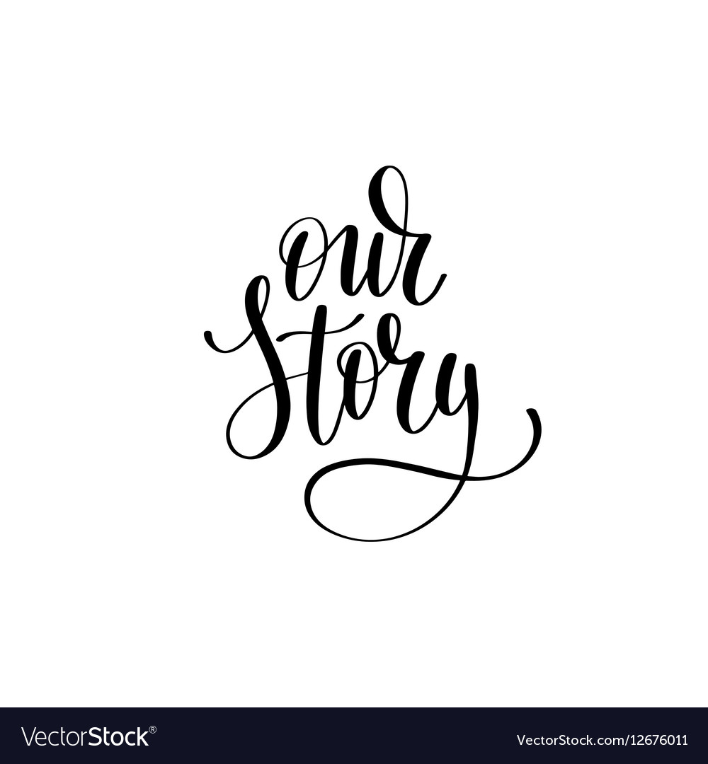 Our story black and white hand written lettering