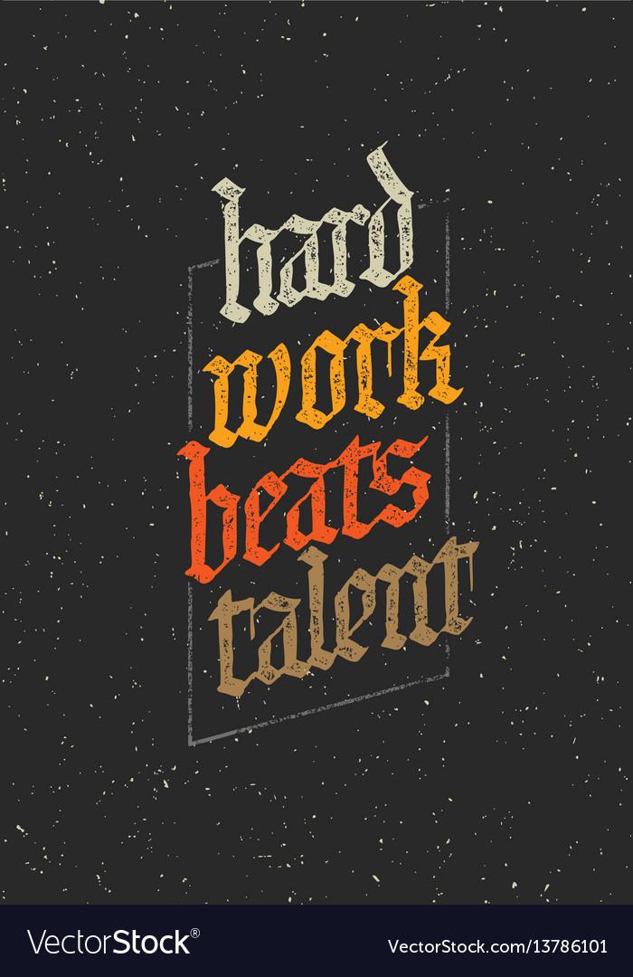 Hard work beats talent creative motivation quote