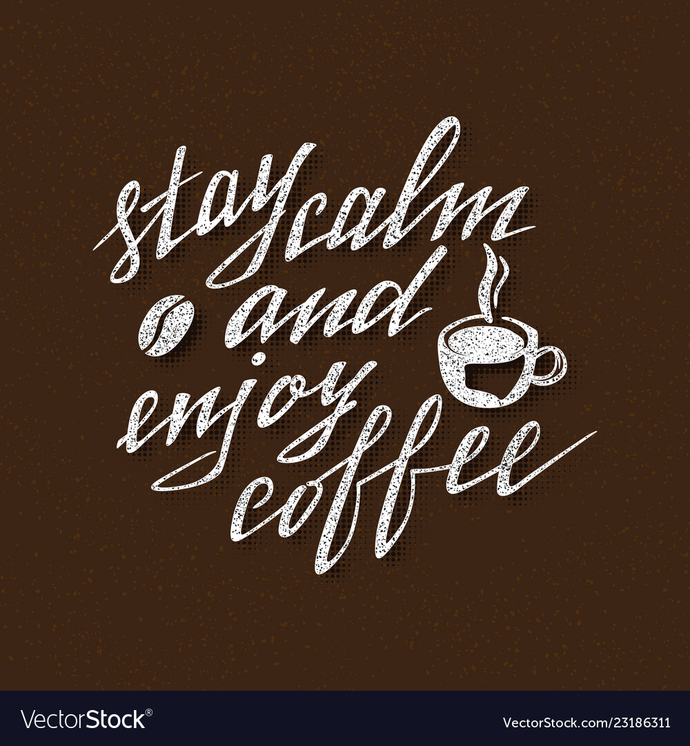 Stay calm and enjoy coffee handmade lettering