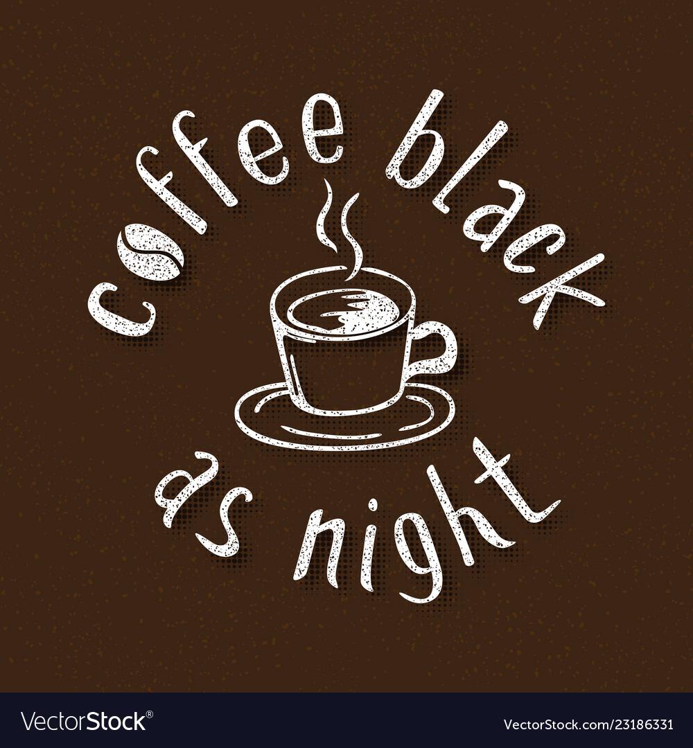 Coffee black as night handmade lettering