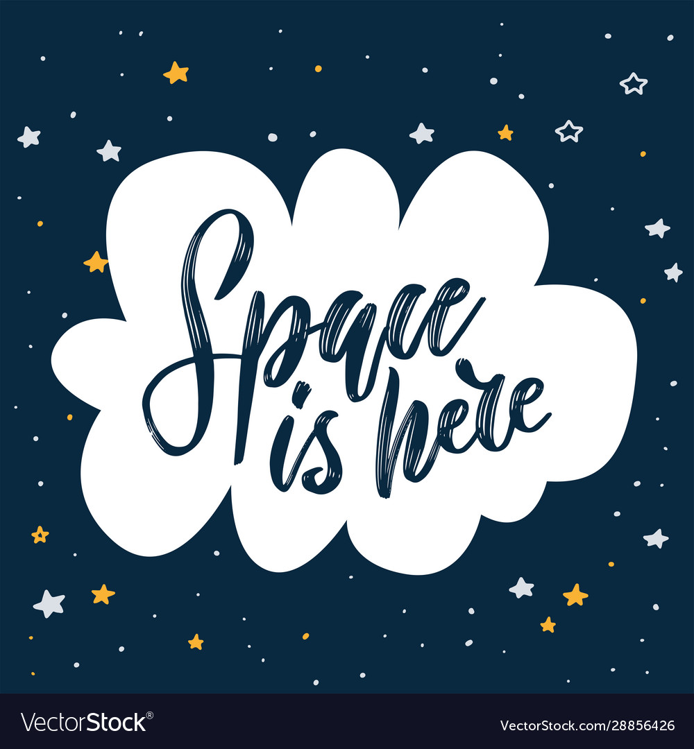 Handwritten lettering quote - space is here hand