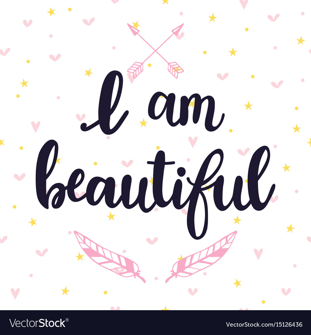 I am beautiful inspirational quote hand drawn