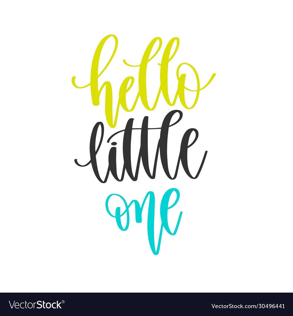 Hello little one - hand lettering positive quotes
