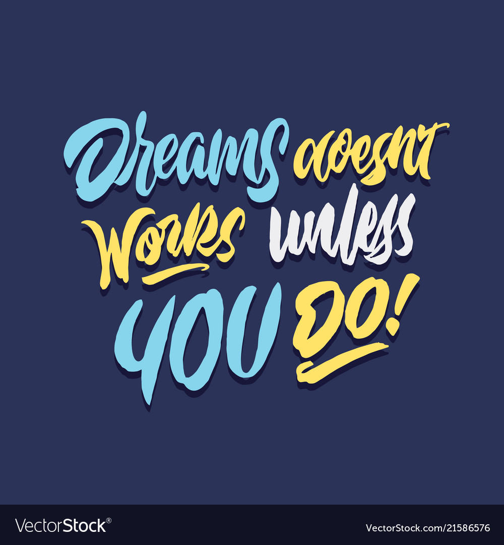 Dreams doesnt works unless you do hand lettering