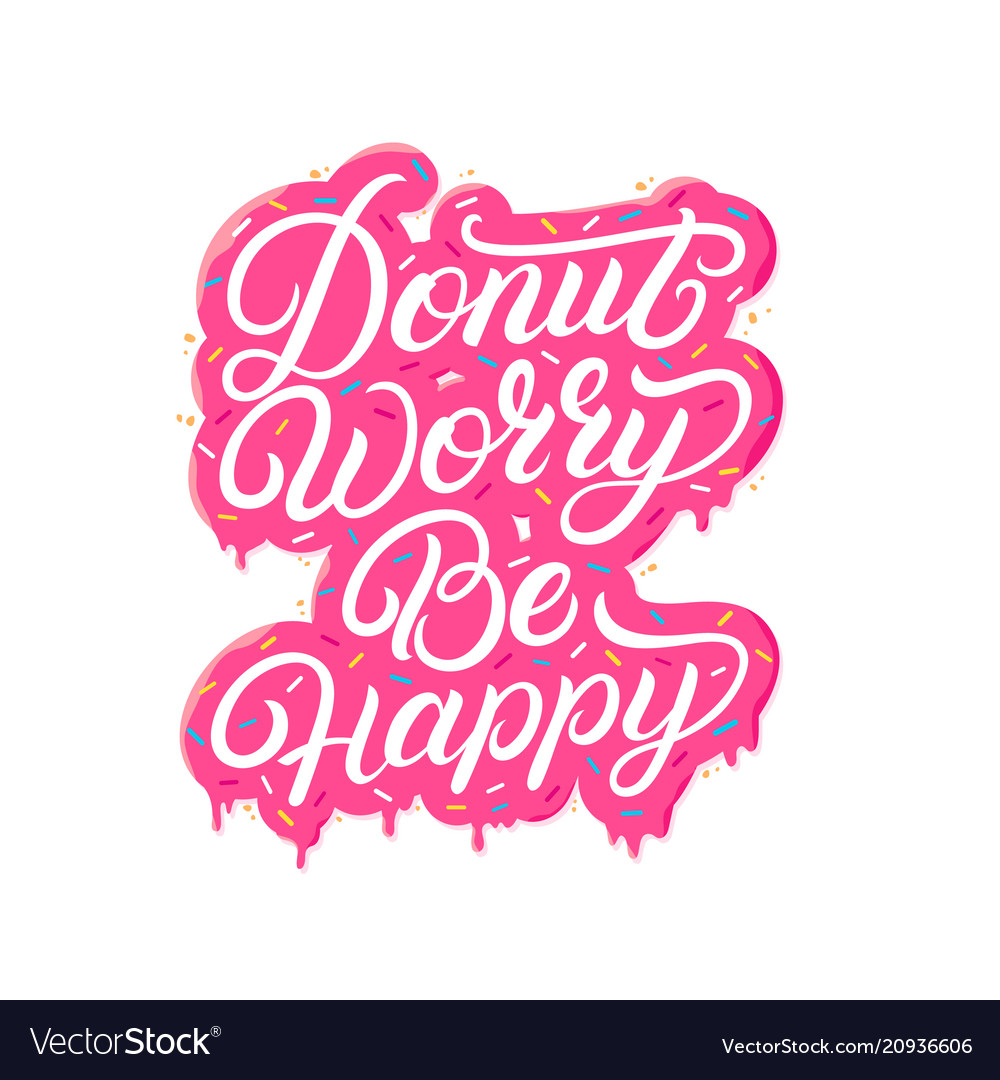 Donut worry be happy hand written lettering