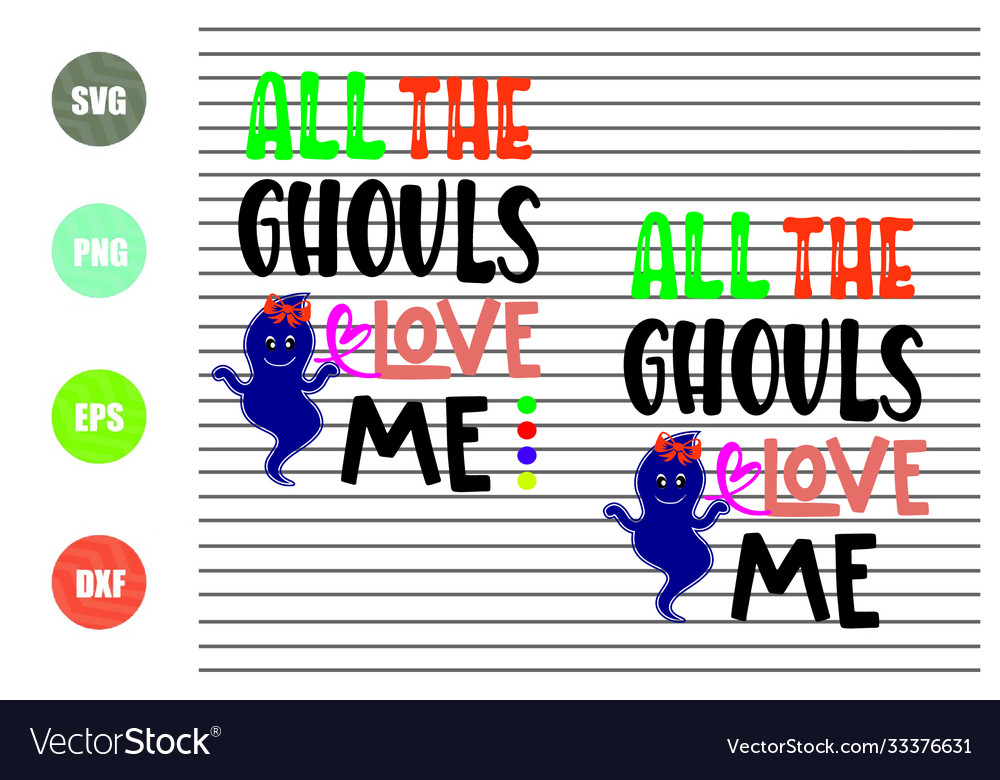 2 Styles All Ghouls Love Me Halloween Svg Vector Image