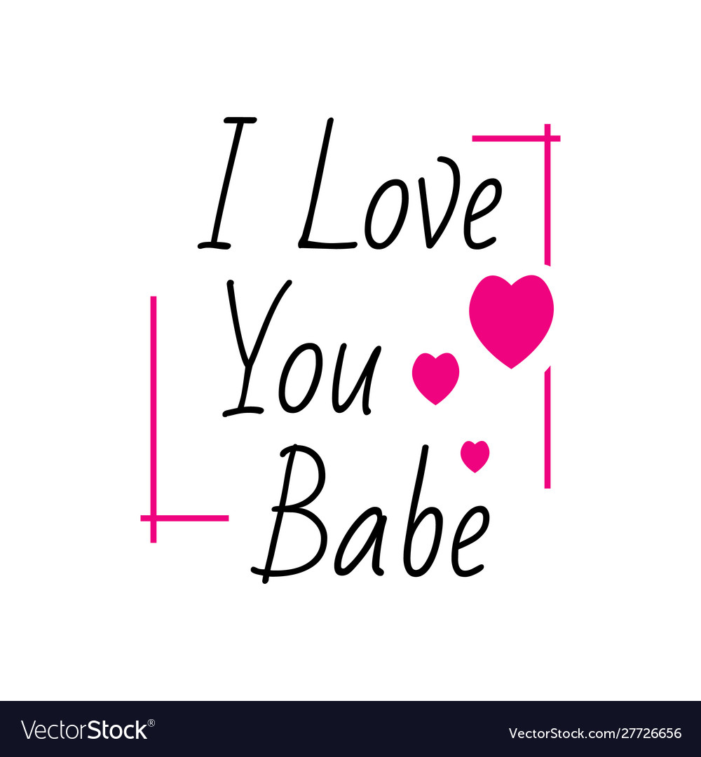 Inspirational quotes i love you babe lettering