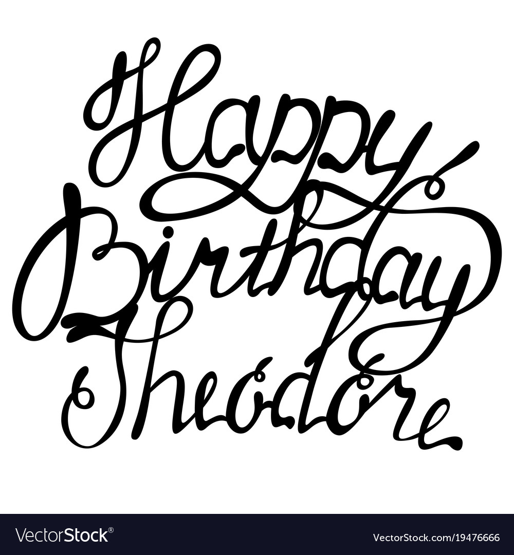 Happy birthday theodore name lettering