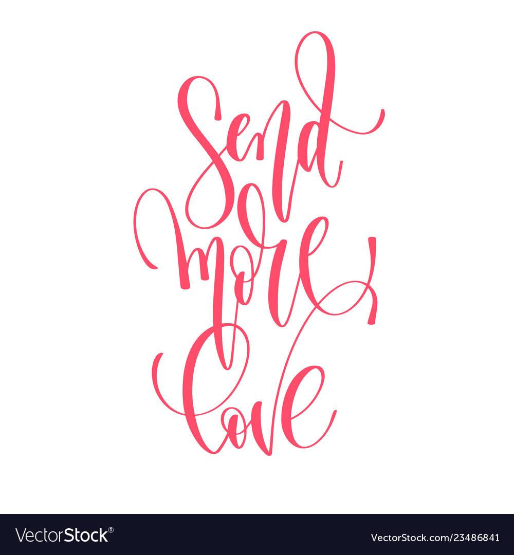 Send more love - hand lettering inscription text