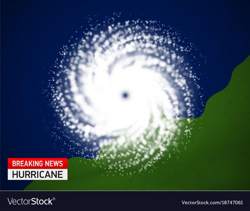 Satellite view of a hurricane breaking news