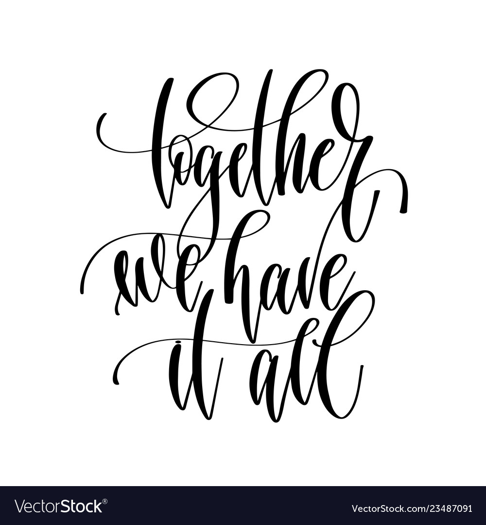 Together we have it all - hand lettering