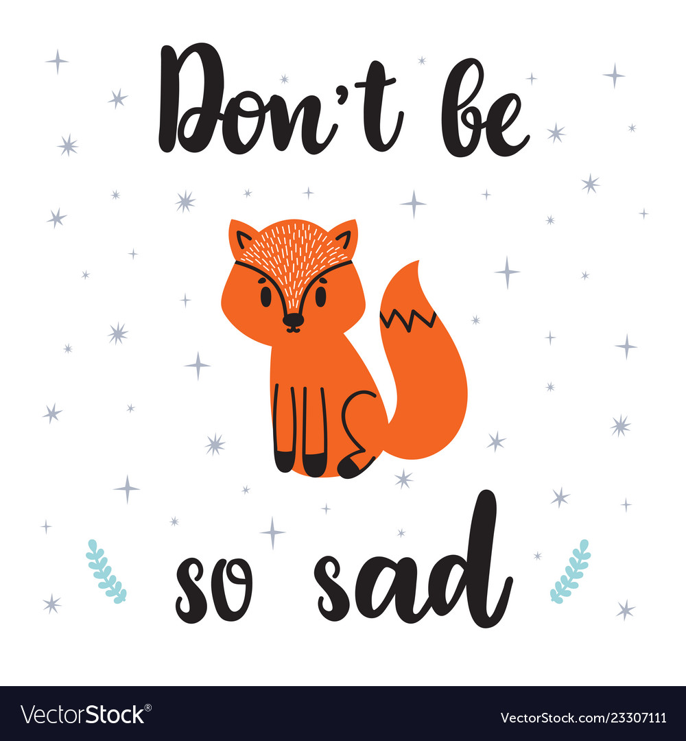 Dont be so sad motivational quote cute hand