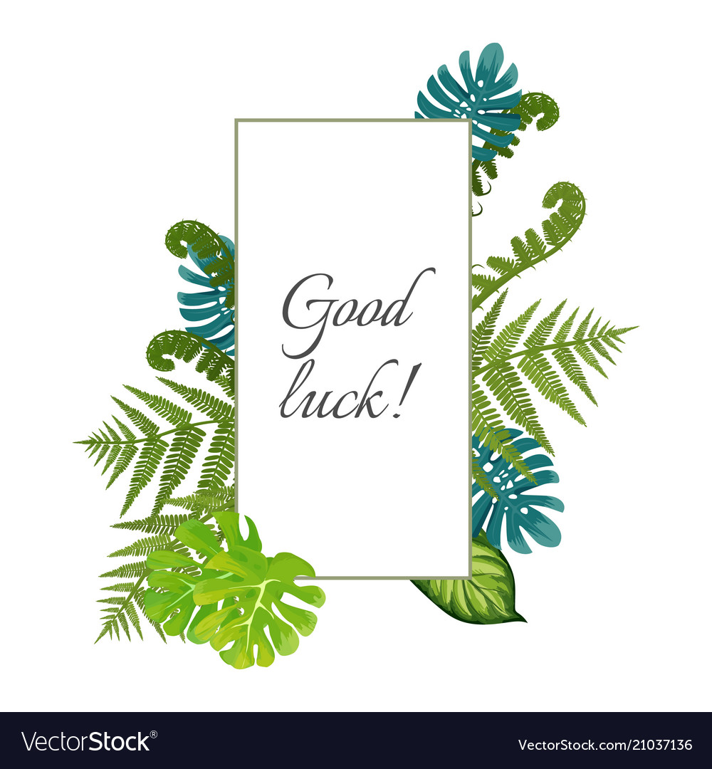 Good luck poster decorated by exotic fern leaves