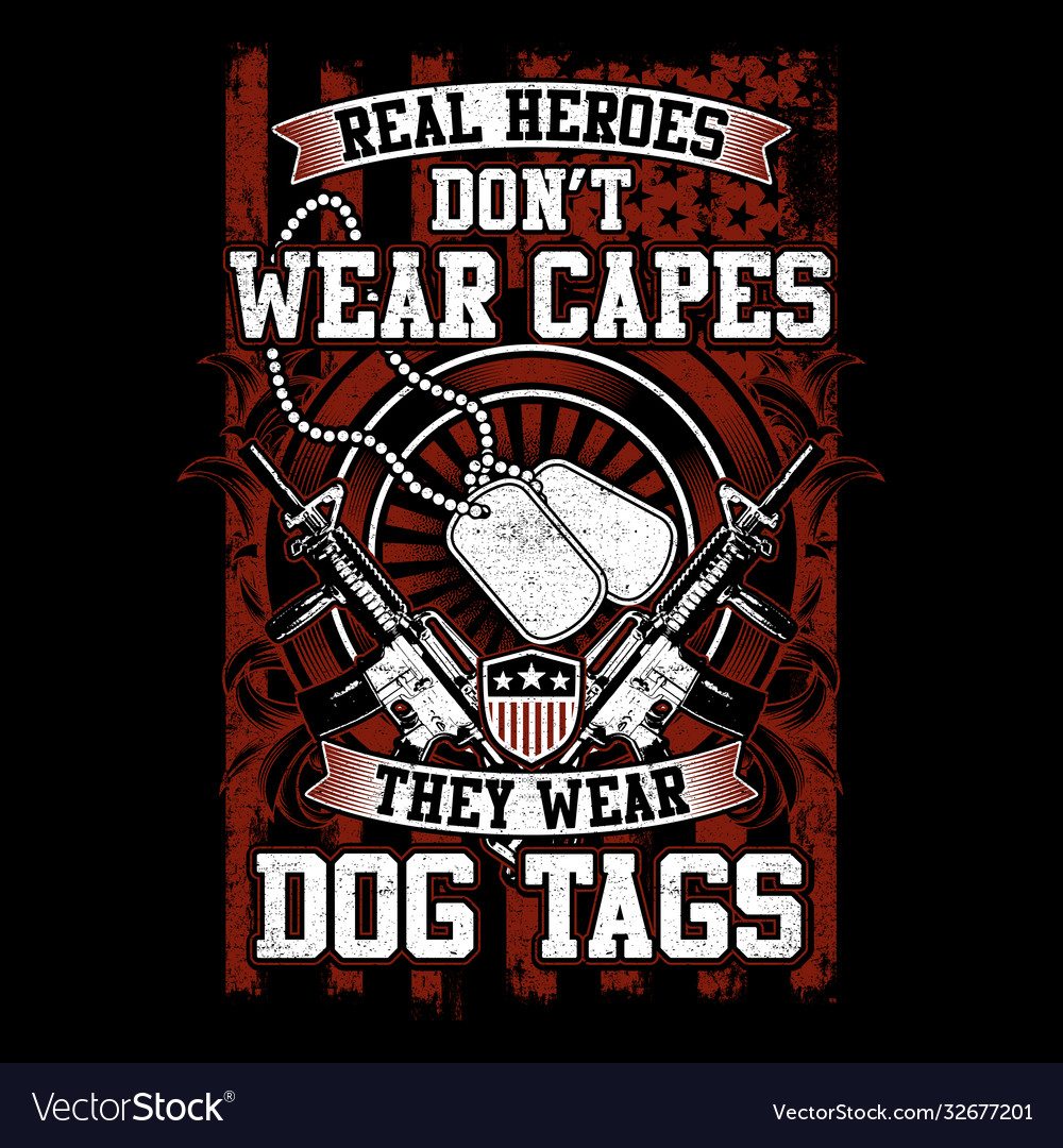 Real heroes dont wear cap they wear dog tag