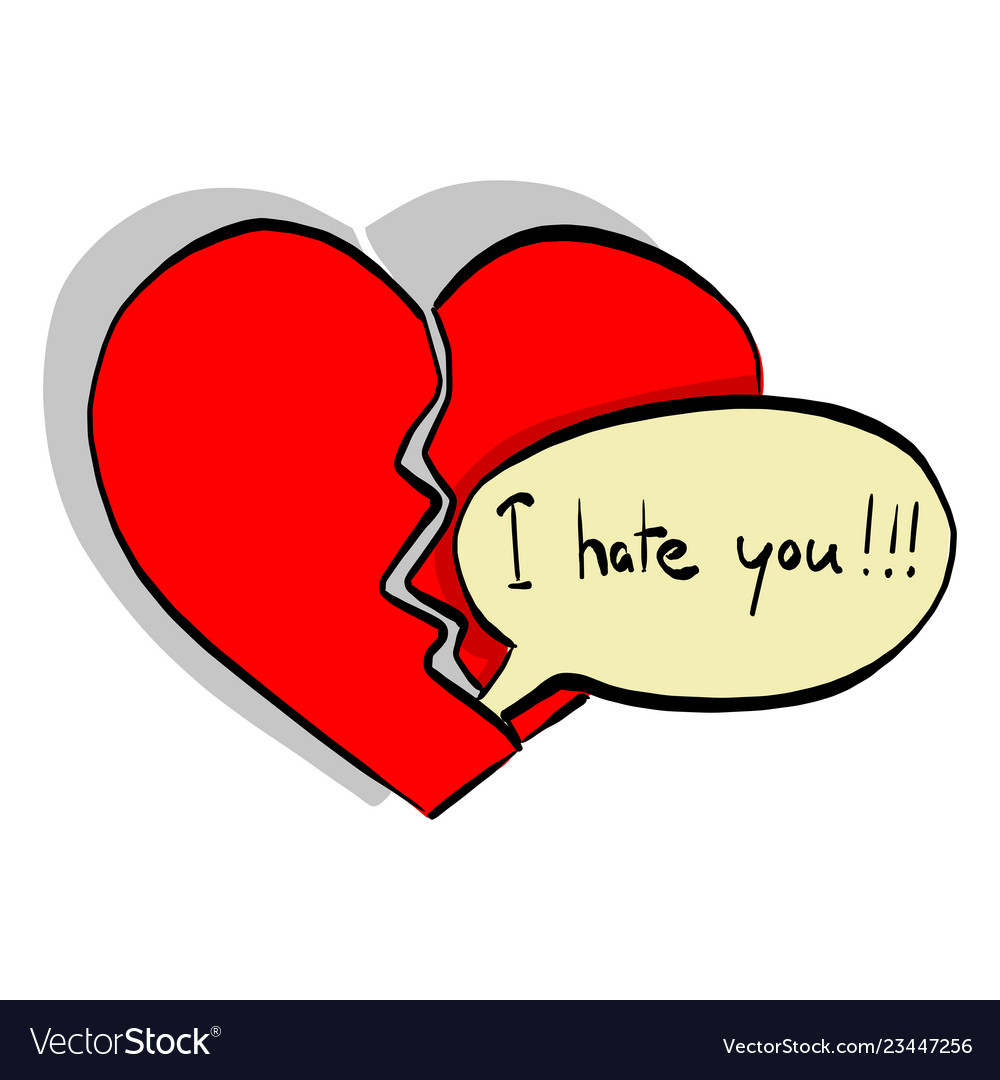 Word i hate you makes broken heart