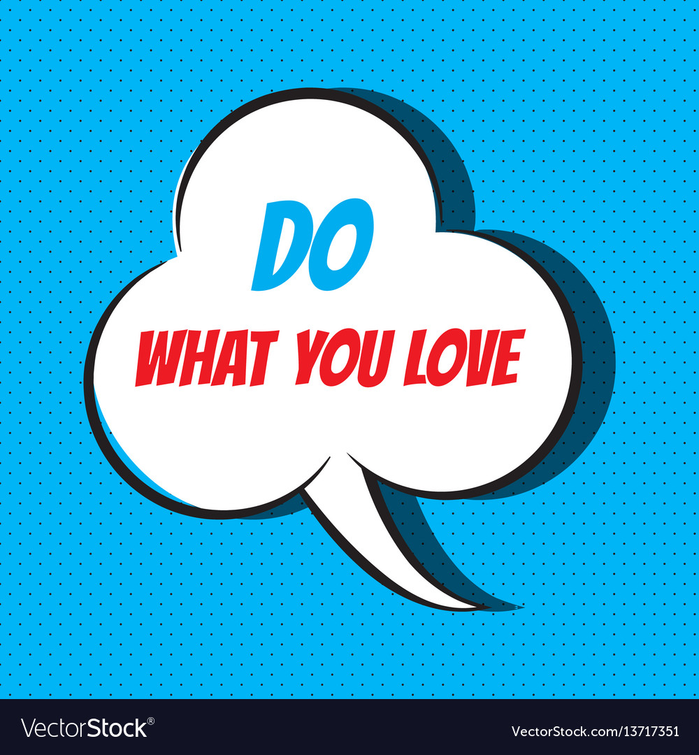 Comic speech bubble with phrase do what you love