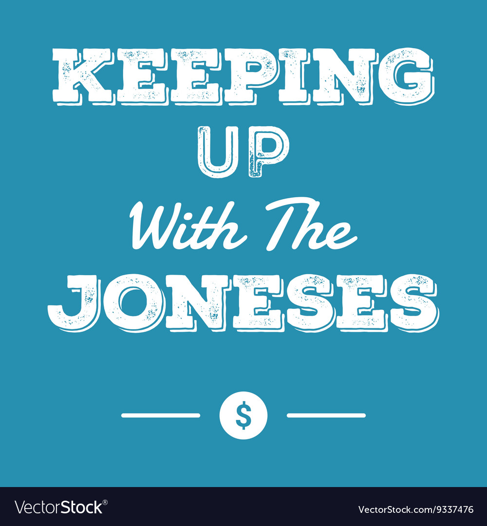 Keeping up with the joneses financial idiom vector image
