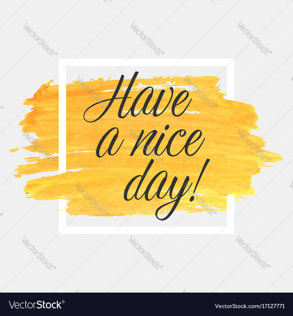 Have a nice day lettering on watercolor stroke vector image
