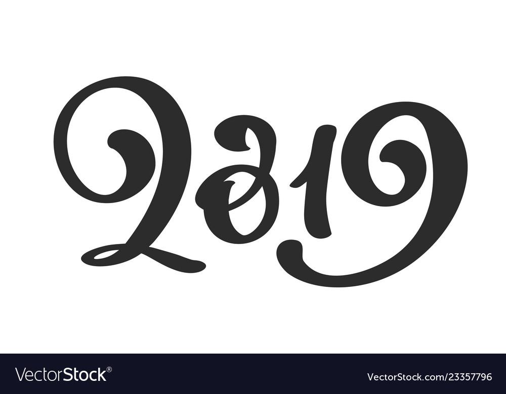 Handwritting calligraphy text 2019 hand