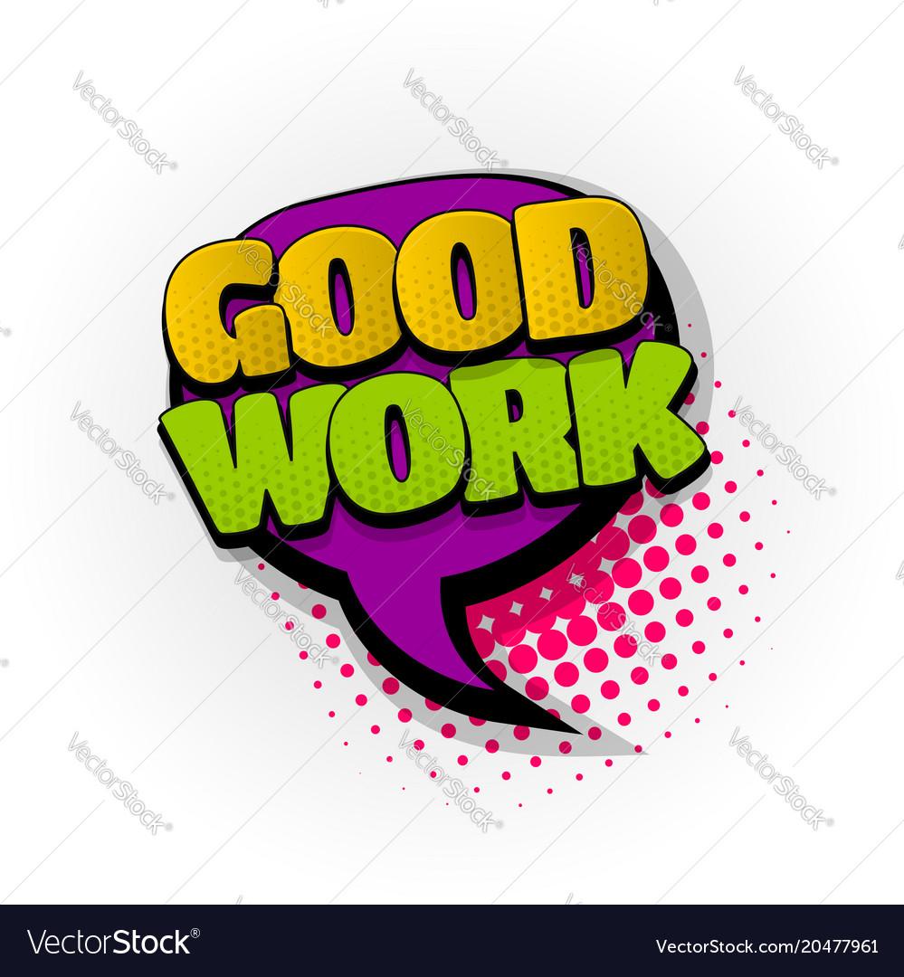 Good Work Nice Job Comic Book Text Pop Art Vector Image