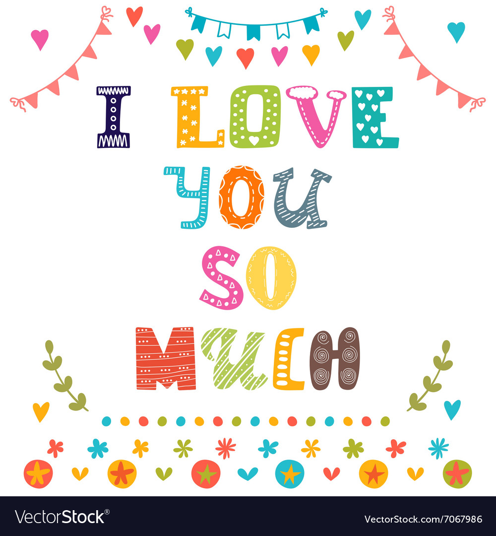 I love you so much St Valentines greeting card vector image
