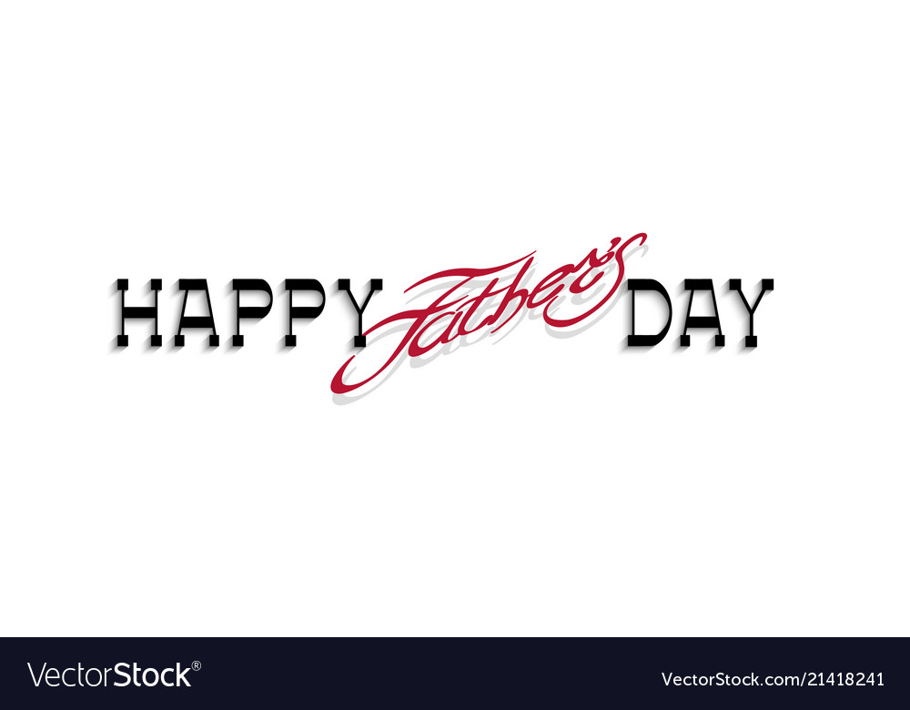 Happy fathers day handwritten calligraphy